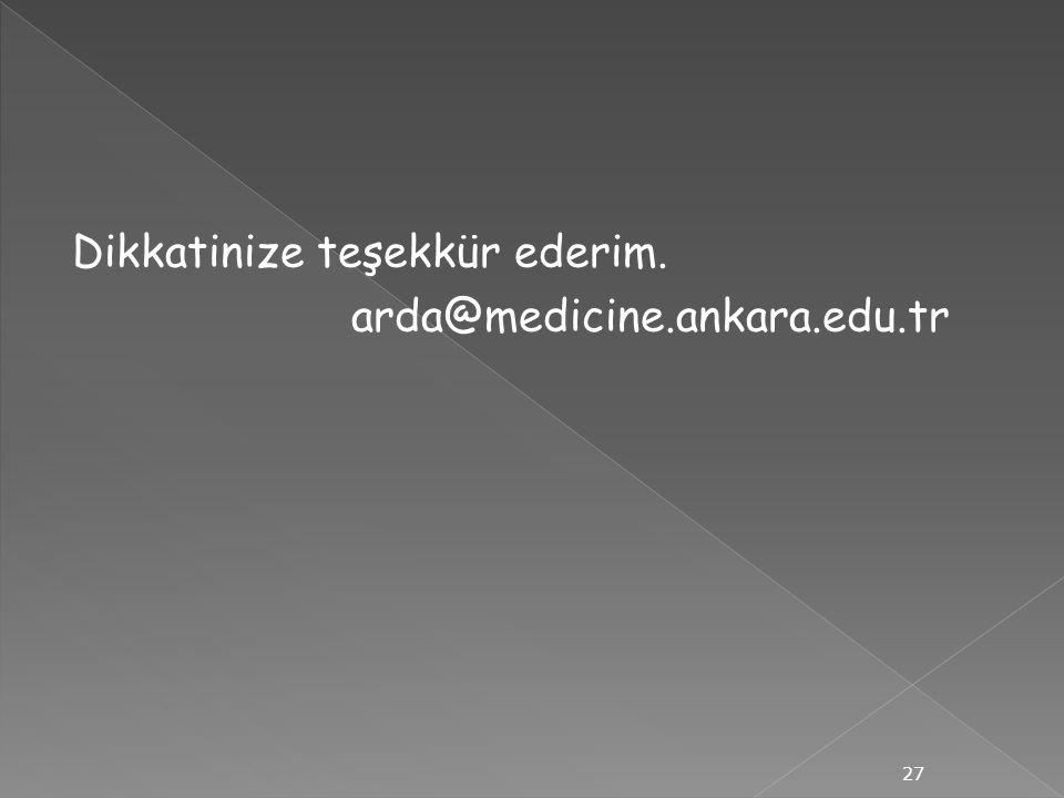 Dikkatinize teşekkür ederim. arda@medicine.ankara.edu.tr 27