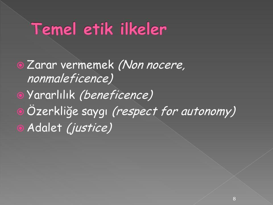  Zarar vermemek (Non nocere, nonmaleficence)  Yararlılık (beneficence)  Özerkliğe saygı (respect for autonomy)  Adalet (justice) 8