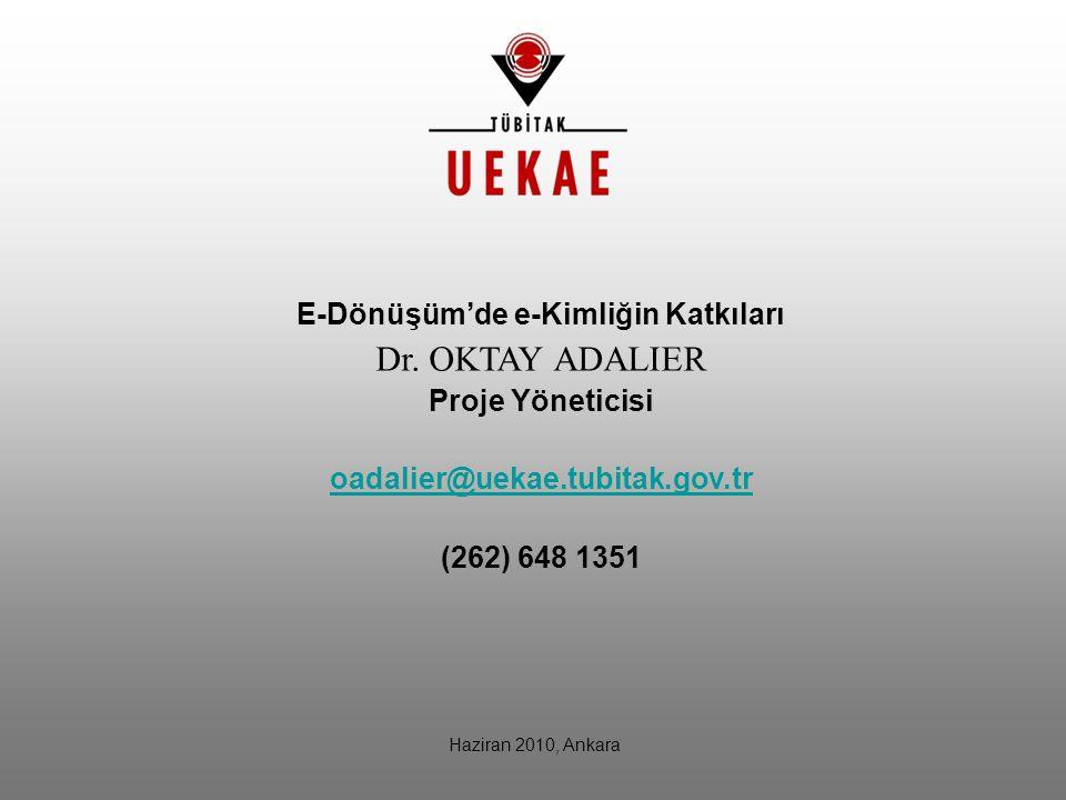 Haziran 2010, Ankara E-Dönüşüm'de e-Kimliğin Katkıları Dr. OKTAY ADALIER Proje Yöneticisi oadalier@uekae.tubitak.gov.tr (262) 648 1351
