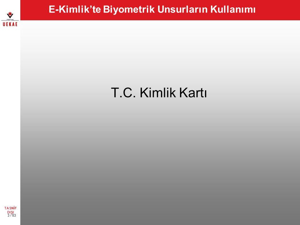 E-Kimlik'te Biyometrik Unsurların Kullanımı T.C. Kimlik Kartı TASNİF DIŞI 3 / 53