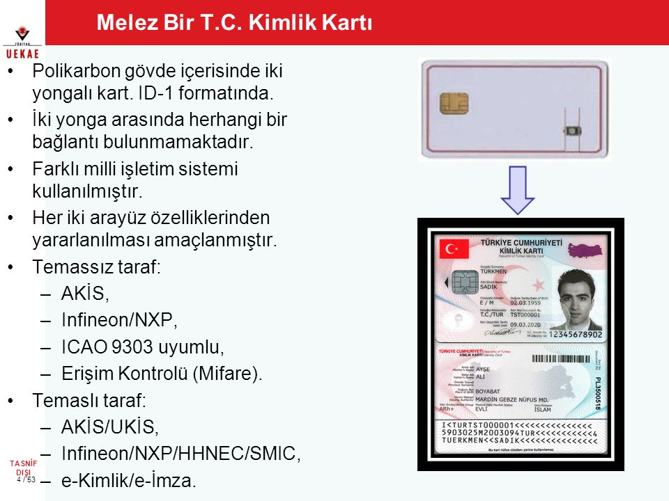 TASNİF DIŞI Melez Bir T.C. Kimlik Kartı •Polikarbon gövde içerisinde iki yongalı kart. ID-1 formatında. •İki yonga arasında herhangi bir bağlantı bulu