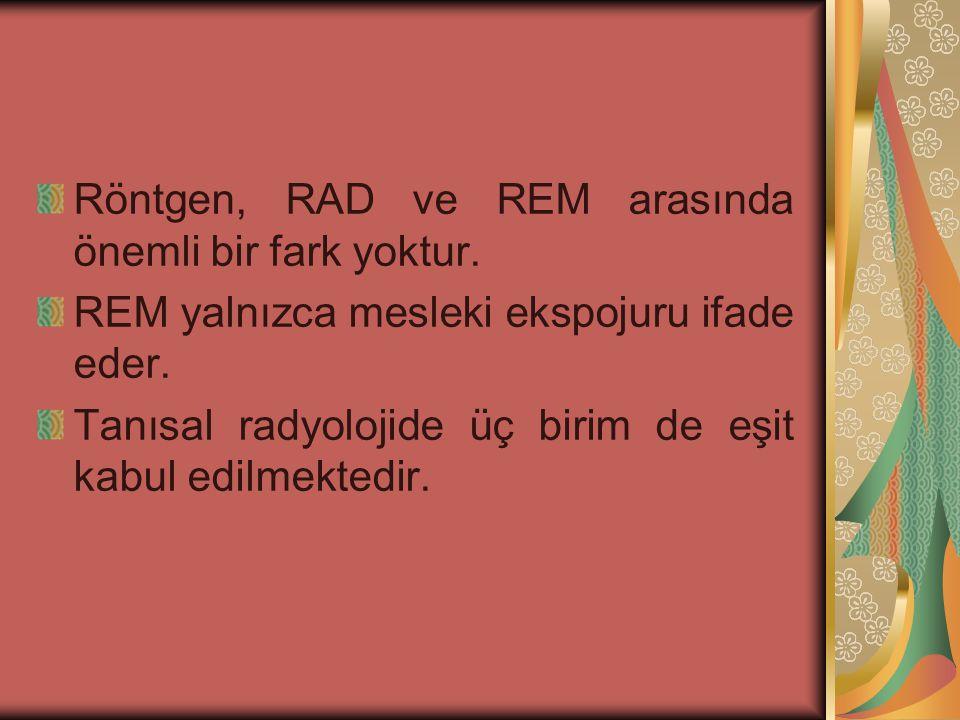 EŞDEĞER DOZ BİRİMİ (REM) Radyasyona maruz kalan kişi, radyoloji teknisyeni ya da herhangi bir radyasyon çalışanı ise mesleki radyasyon ekspojuru, eşdeğer doz birimiyle (REM) belirlenir.
