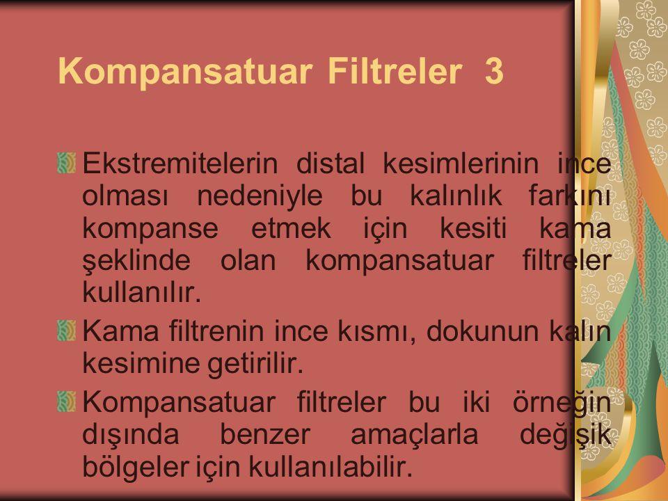 Kompansatuar Filtreler 2 Bu durumda akciğerlere gidecek olan ışınların enerjilerini önceden azaltmak için bu kesimlere filtrasyon uygulanarak ışınlar dokulara göre kompanse edilir.