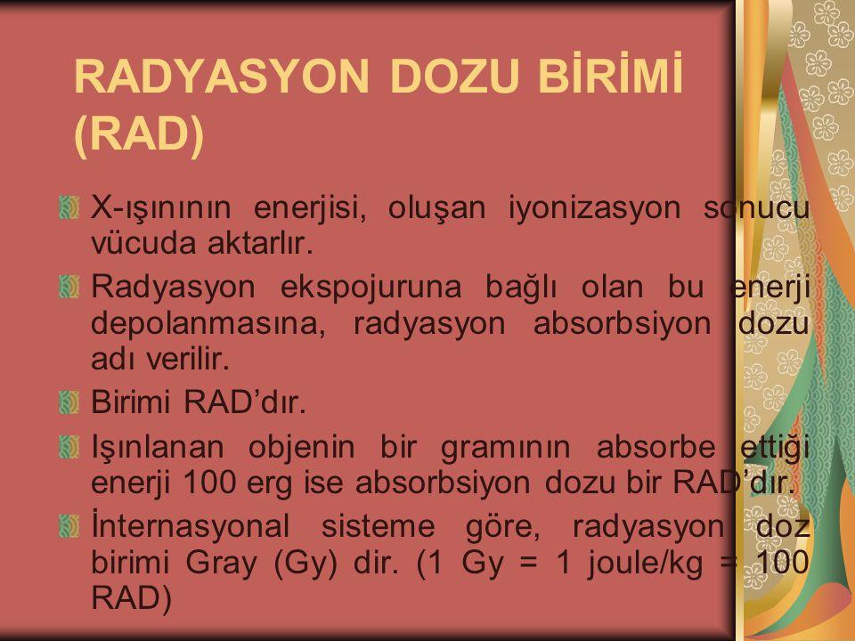 RADYASYON DOZU BİRİMİ (RAD) X-ışınının enerjisi, oluşan iyonizasyon sonucu vücuda aktarlır.