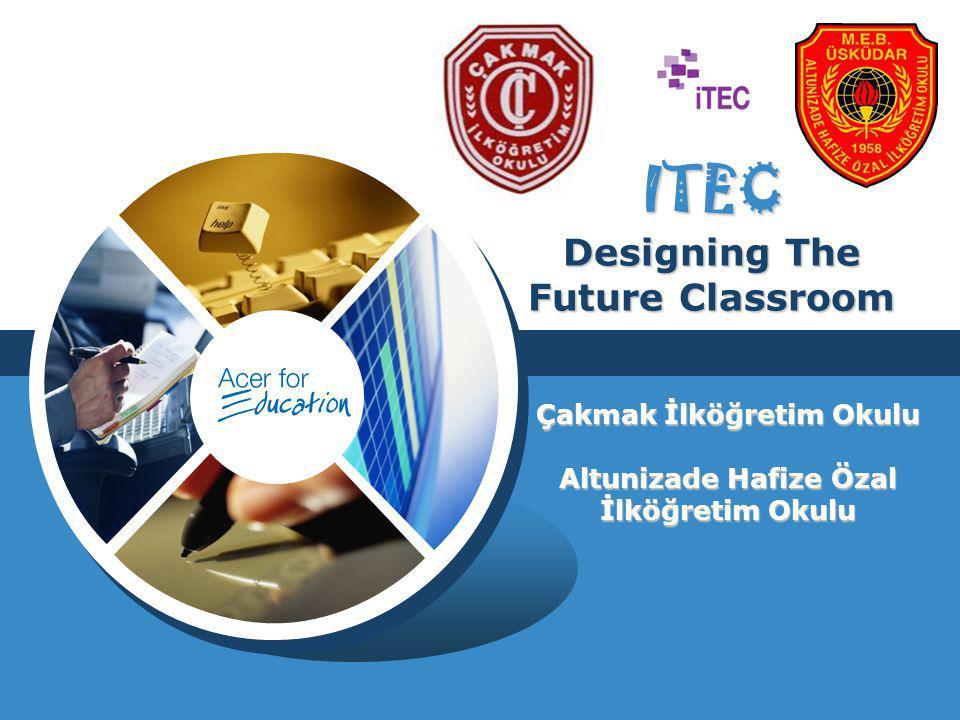 LOGO ITEC Designing The Future Classroom Çakmak İlköğretim Okulu Altunizade Hafize Özal İlköğretim Okulu