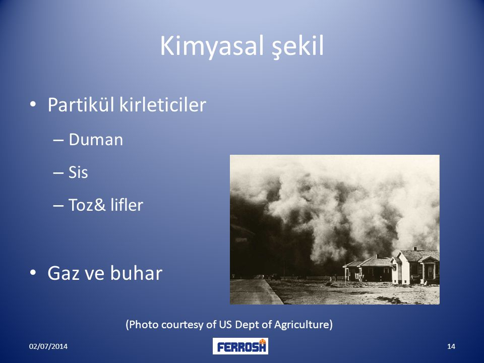 Kimyasal şekil • Partikül kirleticiler – Duman – Sis – Toz& lifler • Gaz ve buhar (Photo courtesy of US Dept of Agriculture) 02/07/201414