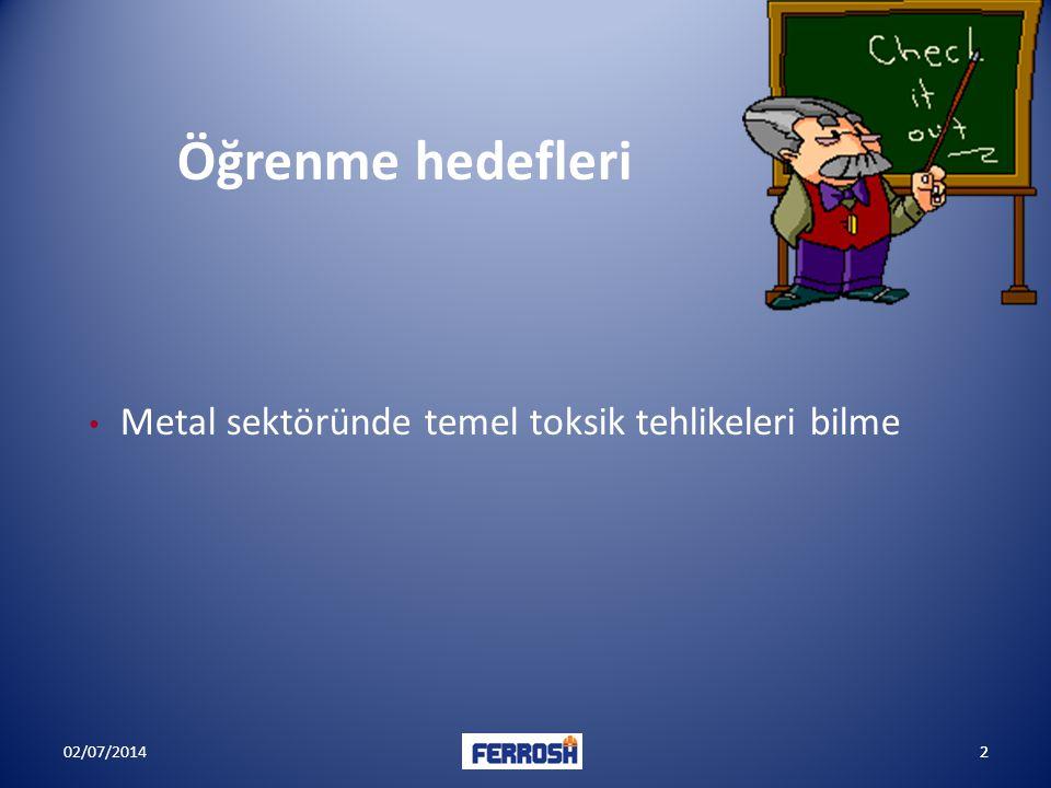Öğrenme hedefleri • Metal sektöründe temel toksik tehlikeleri bilme 202/07/20142