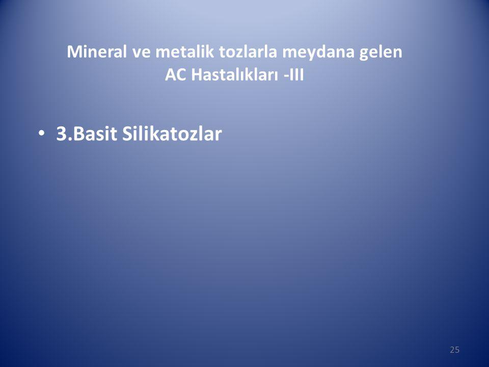 • 3.Basit Silikatozlar 25 Mineral ve metalik tozlarla meydana gelen AC Hastalıkları -III