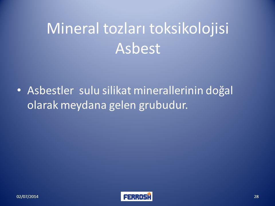 Mineral tozları toksikolojisi Asbest • Asbestler sulu silikat minerallerinin doğal olarak meydana gelen grubudur. 02/07/201428