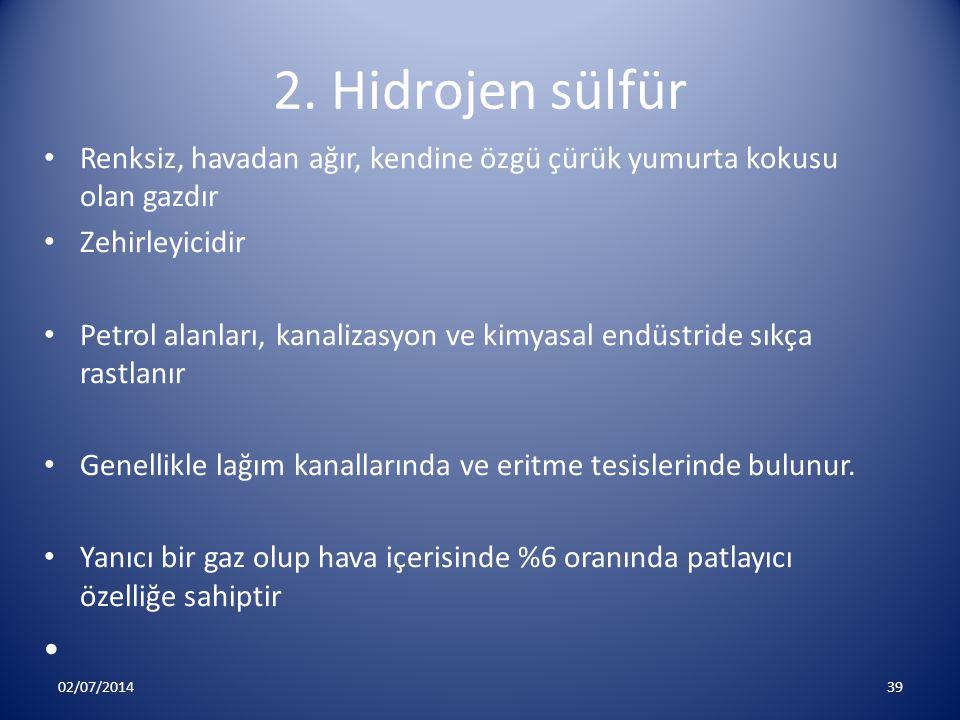 2. Hidrojen sülfür • Renksiz, havadan ağır, kendine özgü çürük yumurta kokusu olan gazdır • Zehirleyicidir • Petrol alanları, kanalizasyon ve kimyasal