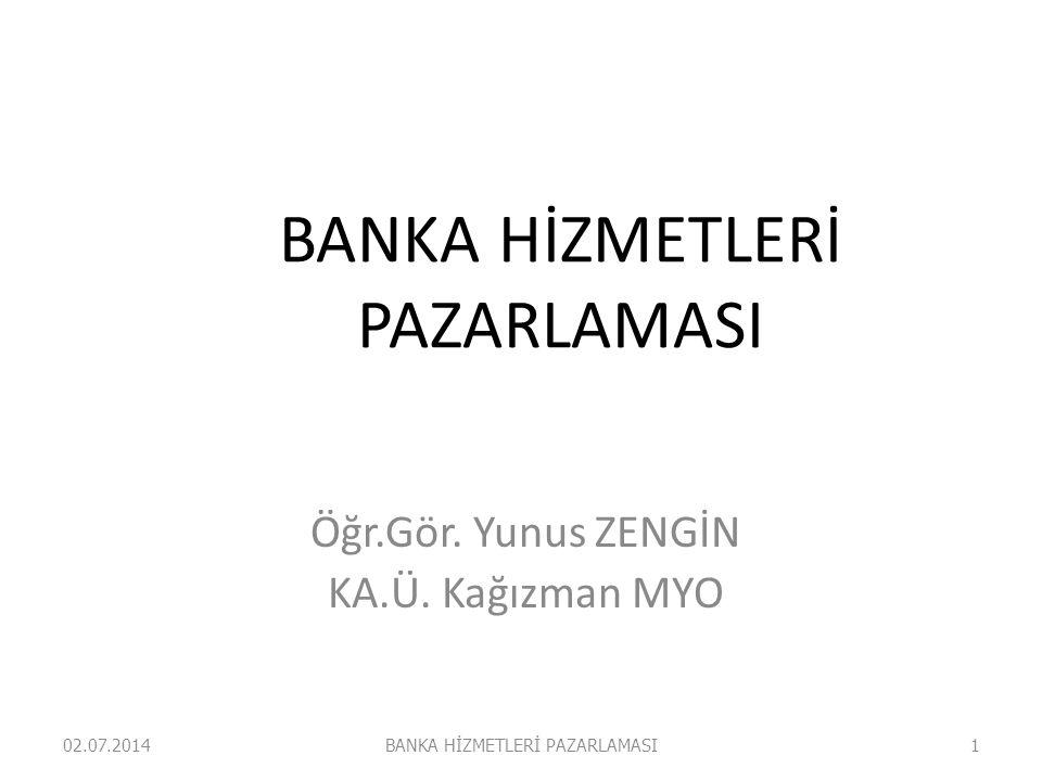 BANKA HİZMETLERİ PAZARLAMASI Öğr.Gör. Yunus ZENGİN KA.Ü. Kağızman MYO 02.07.2014BANKA HİZMETLERİ PAZARLAMASI1