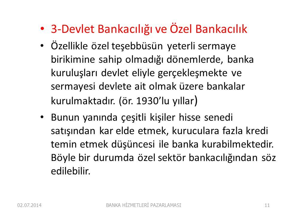 • 3-Devlet Bankacılığı ve Özel Bankacılık • Özellikle özel teşebbüsün yeterli sermaye birikimine sahip olmadığı dönemlerde, banka kuruluşları devlet e
