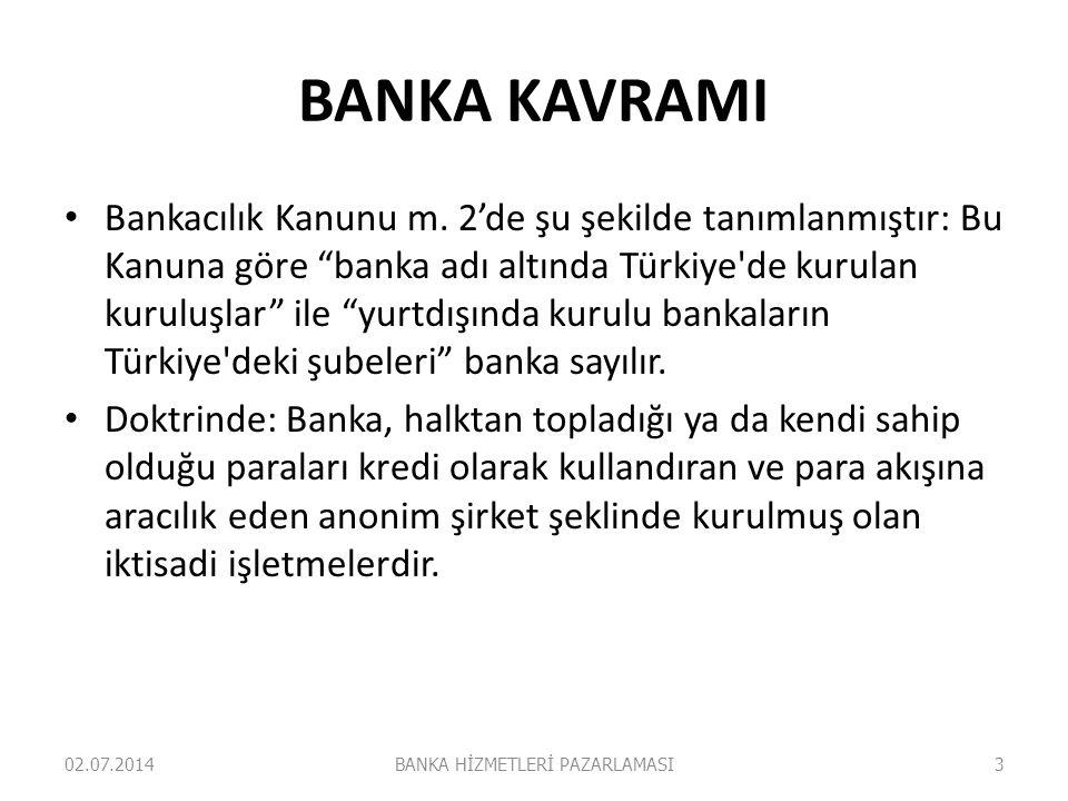 """BANKA KAVRAMI • Bankacılık Kanunu m. 2'de şu şekilde tanımlanmıştır: Bu Kanuna göre """"banka adı altında Türkiye'de kurulan kuruluşlar"""" ile """"yurtdışında"""