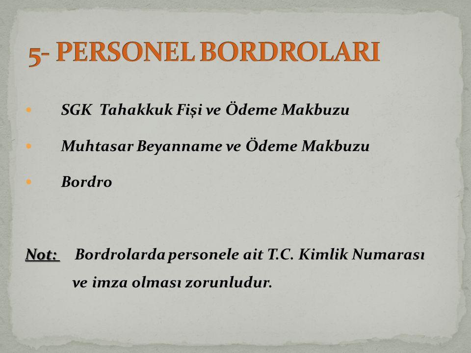  SGK Tahakkuk Fişi ve Ödeme Makbuzu  Muhtasar Beyanname ve Ödeme Makbuzu  Bordro Not: Not: Bordrolarda personele ait T.C.