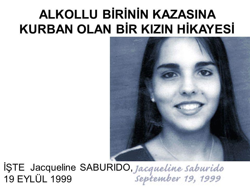 ALKOLLU BİRİNİN KAZASINA KURBAN OLAN BİR KIZIN HİKAYESİ İŞTE Jacqueline SABURIDO, 19 EYLÜL 1999