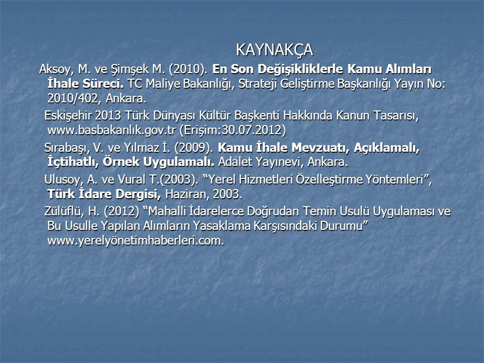 KAYNAKÇA KAYNAKÇA Aksoy, M. ve Şimşek M. (2010). En Son Değişikliklerle Kamu Alımları İhale Süreci. TC Maliye Bakanlığı, Strateji Geliştirme Başkanlığ
