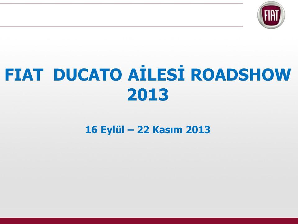 FIAT DUCATO AİLESİ ROADSHOW 2013 16 Eylül – 22 Kasım 2013