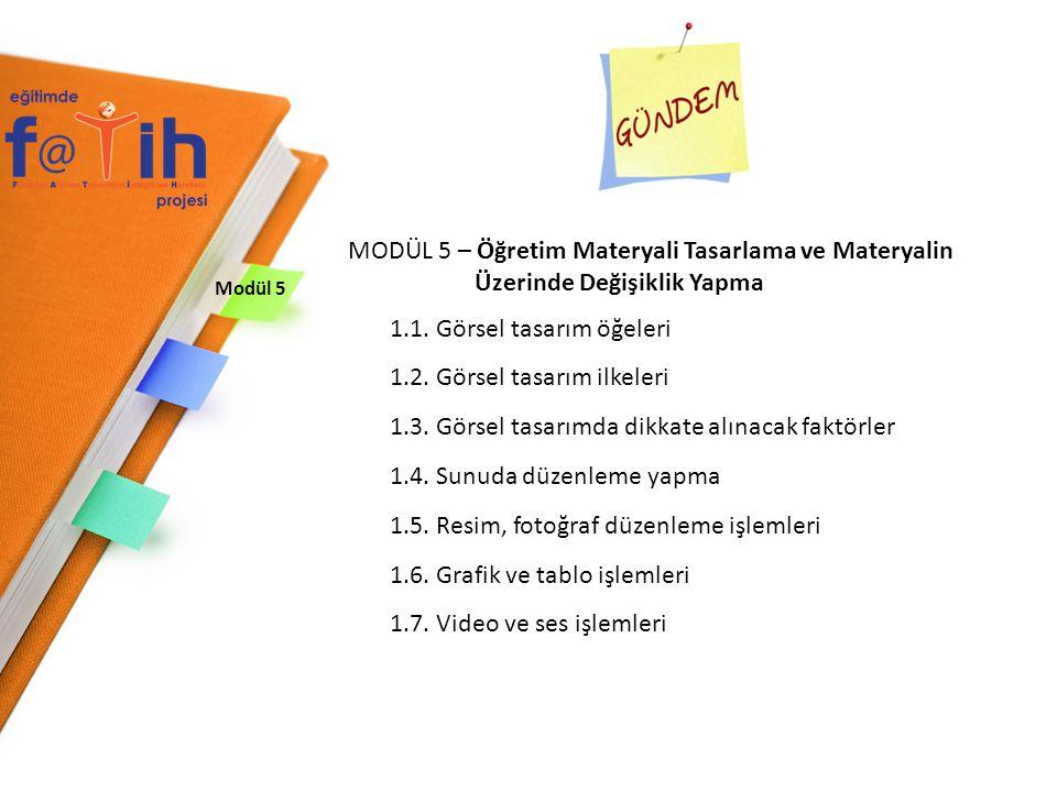 Modül 5 MODÜL 5 – Öğretim Materyali Tasarlama ve Materyalin Üzerinde Değişiklik Yapma 1.1. Görsel tasarım öğeleri 1.2. Görsel tasarım ilkeleri 1.3. Gö