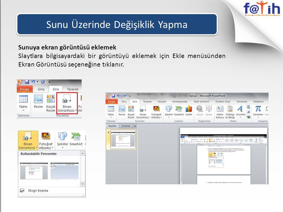 Sunu Üzerinde Değişiklik Yapma Sunuya ekran görüntüsü eklemek Slaytlara bilgisayardaki bir görüntüyü eklemek için Ekle menüsünden Ekran Görüntüsü seçe