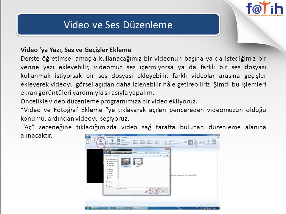 Video ve Ses Düzenleme Video 'ya Yazı, Ses ve Geçişler Ekleme Derste öğretimsel amaçla kullanacağımız bir videonun başına ya da istediğimiz bir yerine