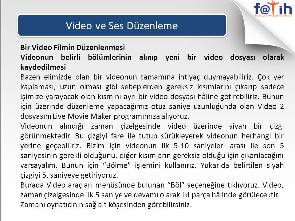 Video ve Ses Düzenleme Bir Video Filmin Düzenlenmesi Videonun belirli bölümlerinin alınıp yeni bir video dosyası olarak kaydedilmesi Bazen elimizde ol