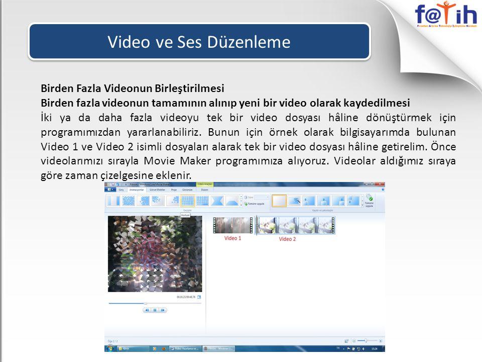 Video ve Ses Düzenleme Birden Fazla Videonun Birleştirilmesi Birden fazla videonun tamamının alınıp yeni bir video olarak kaydedilmesi İki ya da daha
