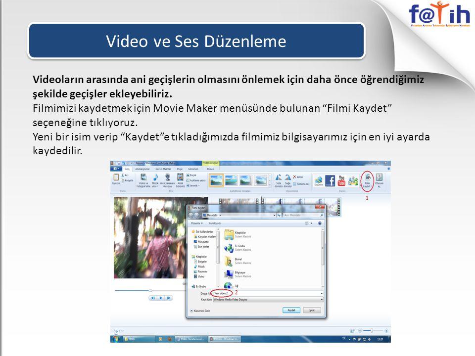 Video ve Ses Düzenleme Videoların arasında ani geçişlerin olmasını önlemek için daha önce öğrendiğimiz şekilde geçişler ekleyebiliriz. Filmimizi kayde