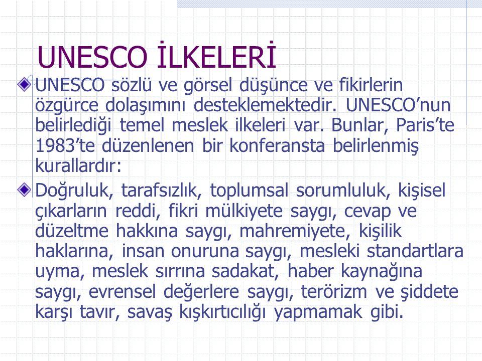 UNESCO İLKELERİ UNESCO sözlü ve görsel düşünce ve fikirlerin özgürce dolaşımını desteklemektedir. UNESCO'nun belirlediği temel meslek ilkeleri var. Bu
