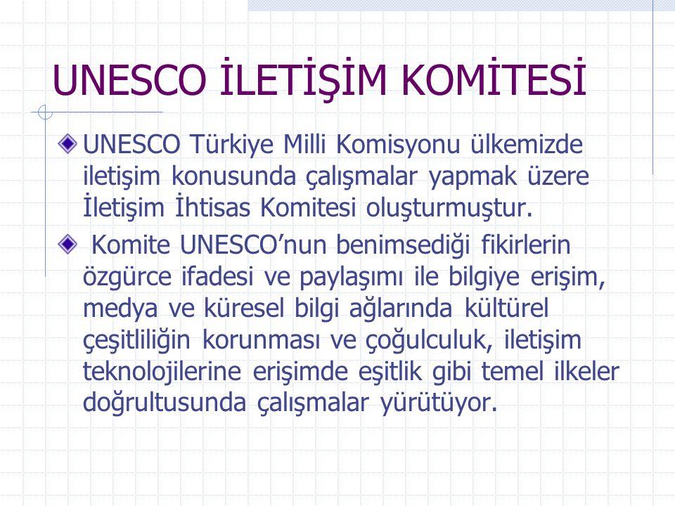 UNESCO İLETİŞİM KOMİTESİ UNESCO Türkiye Milli Komisyonu ülkemizde iletişim konusunda çalışmalar yapmak üzere İletişim İhtisas Komitesi oluşturmuştur.