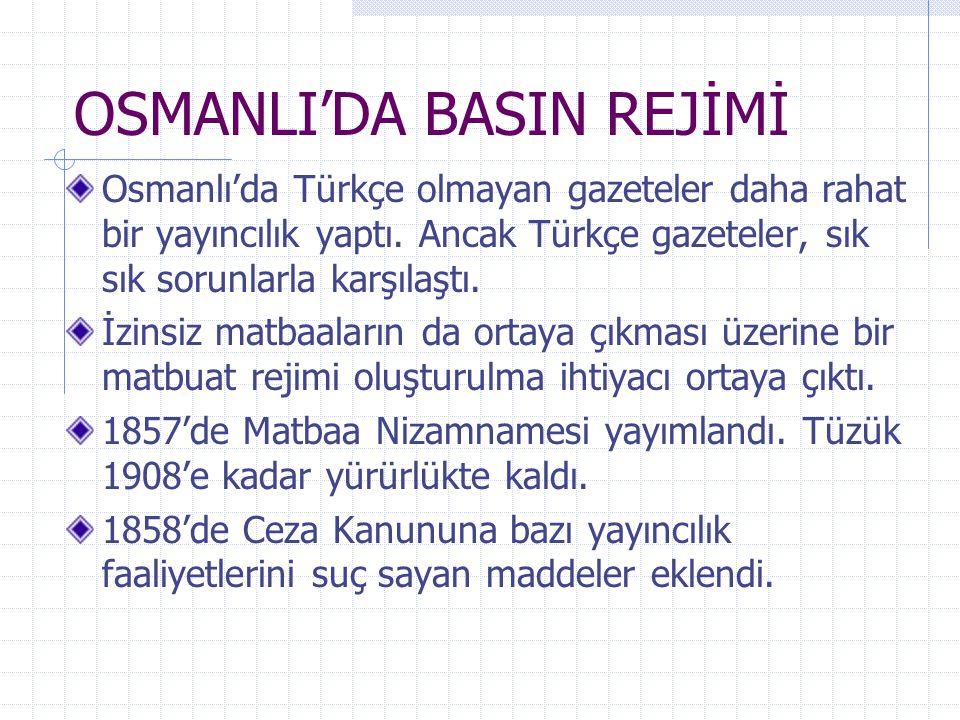 OSMANLI'DA BASIN REJİMİ Osmanlı'da Türkçe olmayan gazeteler daha rahat bir yayıncılık yaptı. Ancak Türkçe gazeteler, sık sık sorunlarla karşılaştı. İz