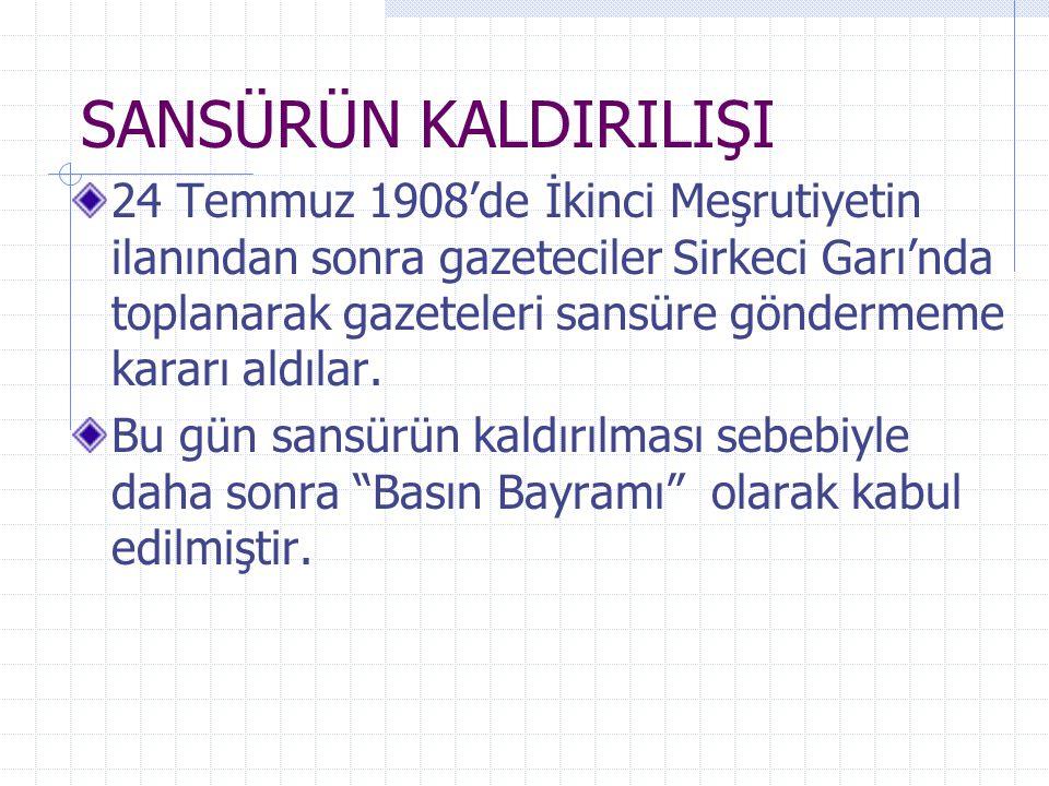 SANSÜRÜN KALDIRILIŞI 24 Temmuz 1908'de İkinci Meşrutiyetin ilanından sonra gazeteciler Sirkeci Garı'nda toplanarak gazeteleri sansüre göndermeme karar