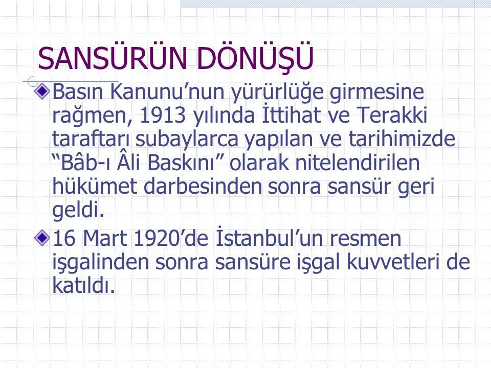 """SANSÜRÜN DÖNÜŞÜ Basın Kanunu'nun yürürlüğe girmesine rağmen, 1913 yılında İttihat ve Terakki taraftarı subaylarca yapılan ve tarihimizde """"Bâb-ı Âli Ba"""