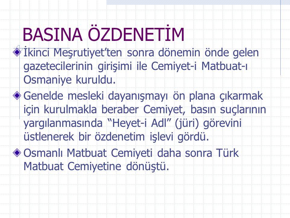 BASINA ÖZDENETİM İkinci Meşrutiyet'ten sonra dönemin önde gelen gazetecilerinin girişimi ile Cemiyet-i Matbuat-ı Osmaniye kuruldu. Genelde mesleki day