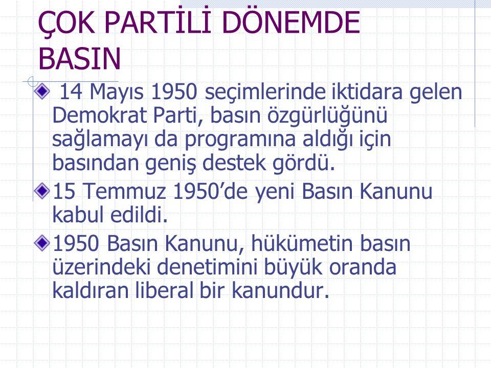 ÇOK PARTİLİ DÖNEMDE BASIN 14 Mayıs 1950 seçimlerinde iktidara gelen Demokrat Parti, basın özgürlüğünü sağlamayı da programına aldığı için basından gen