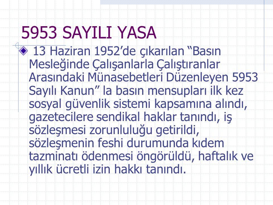 """5953 SAYILI YASA 13 Haziran 1952'de çıkarılan """"Basın Mesleğinde Çalışanlarla Çalıştıranlar Arasındaki Münasebetleri Düzenleyen 5953 Sayılı Kanun"""" la b"""