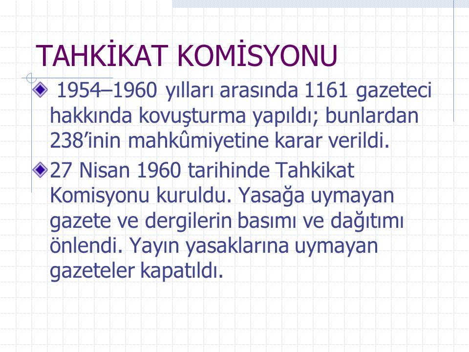 TAHKİKAT KOMİSYONU 1954–1960 yılları arasında 1161 gazeteci hakkında kovuşturma yapıldı; bunlardan 238'inin mahkûmiyetine karar verildi. 27 Nisan 1960