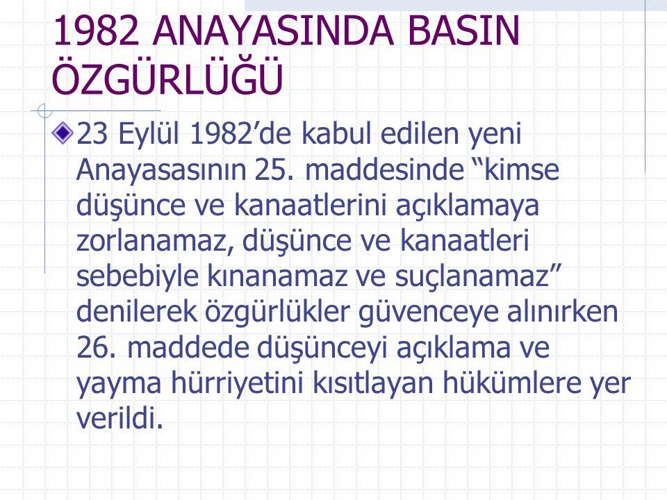 """1982 ANAYASINDA BASIN ÖZGÜRLÜĞÜ 23 Eylül 1982'de kabul edilen yeni Anayasasının 25. maddesinde """"kimse düşünce ve kanaatlerini açıklamaya zorlanamaz, d"""
