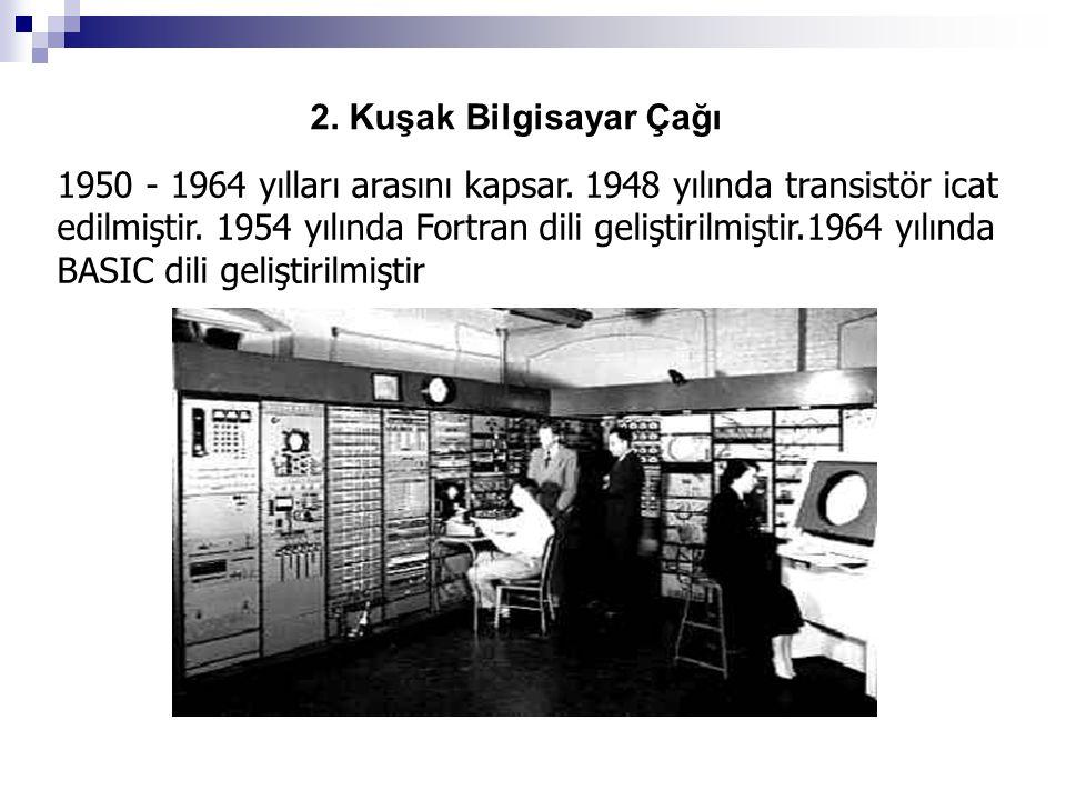 2. Kuşak Bilgisayar Çağı 1950 - 1964 yılları arasını kapsar. 1948 yılında transistör icat edilmiştir. 1954 yılında Fortran dili geliştirilmiştir.1964