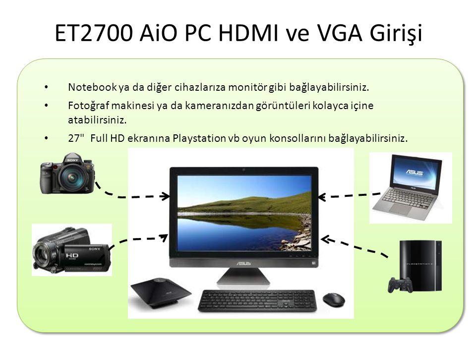 ET2700 AiO PC HDMI ve VGA Girişi • Notebook ya da diğer cihazlarıza monitör gibi bağlayabilirsiniz.