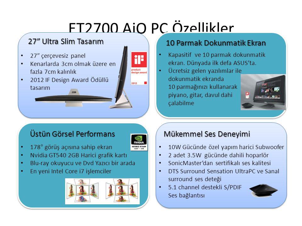 ET2700 AiO PC Özellikler 27 Ultra Slim Tasarım 10 Parmak Dokunmatik Ekran Üstün Görsel Performans Mükemmel Ses Deneyimi • Kapasitif ve 10 parmak dokunmatik ekran.