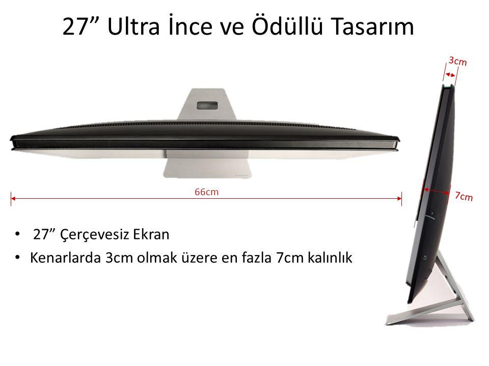 27 Ultra İnce ve Ödüllü Tasarım • 27 Çerçevesiz Ekran • Kenarlarda 3cm olmak üzere en fazla 7cm kalınlık 3cm 66cm 7cm