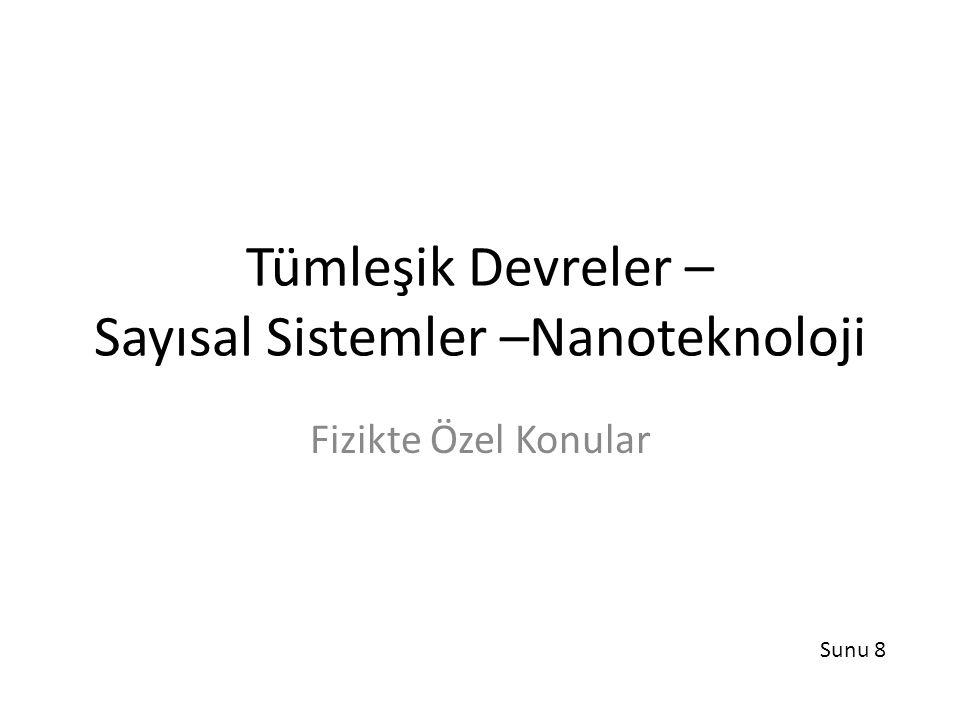 Tümleşik Devreler – Sayısal Sistemler –Nanoteknoloji Fizikte Özel Konular Sunu 8