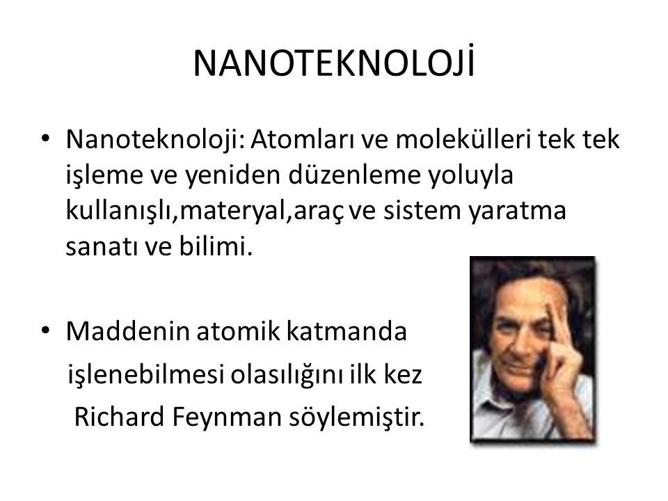 NANOTEKNOLOJİ • Nanoteknoloji: Atomları ve molekülleri tek tek işleme ve yeniden düzenleme yoluyla kullanışlı,materyal,araç ve sistem yaratma sanatı v