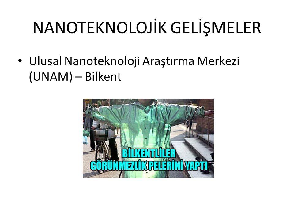 NANOTEKNOLOJİK GELİŞMELER • Ulusal Nanoteknoloji Araştırma Merkezi (UNAM) – Bilkent