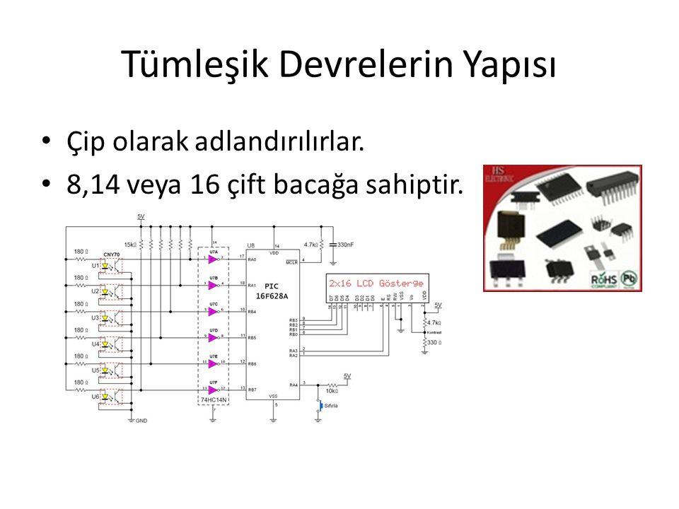 Tümleşik Devrelerin Yapısı • Çip olarak adlandırılırlar. • 8,14 veya 16 çift bacağa sahiptir.
