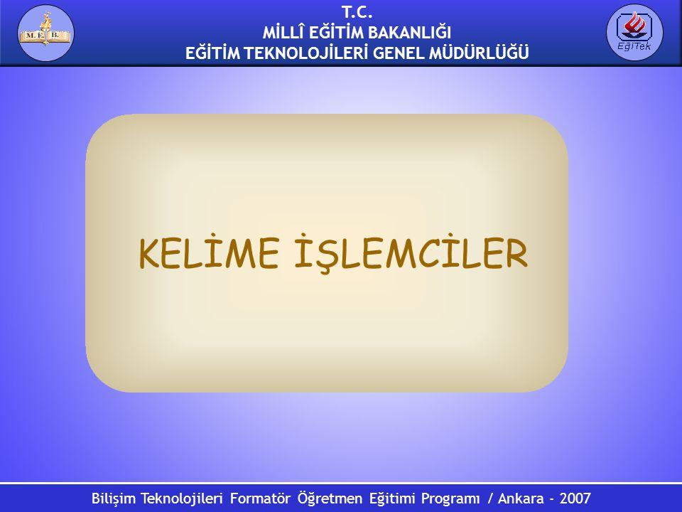 Bilişim Teknolojileri Formatör Öğretmen Eğitimi Programı / Ankara - 2007 T.C. MİLLÎ EĞİTİM BAKANLIĞI EĞİTİM TEKNOLOJİLERİ GENEL MÜDÜRLÜĞÜ KELİME İŞLEM