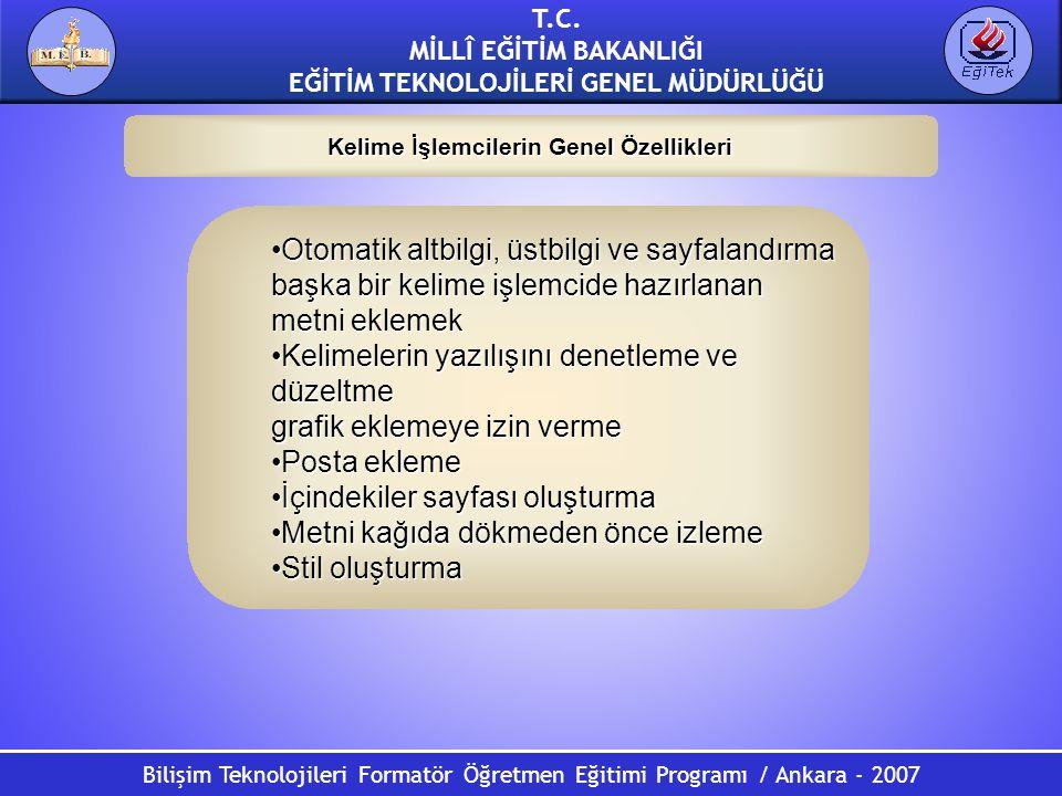 Bilişim Teknolojileri Formatör Öğretmen Eğitimi Programı / Ankara - 2007 T.C. MİLLÎ EĞİTİM BAKANLIĞI EĞİTİM TEKNOLOJİLERİ GENEL MÜDÜRLÜĞÜ Kelime İşlem