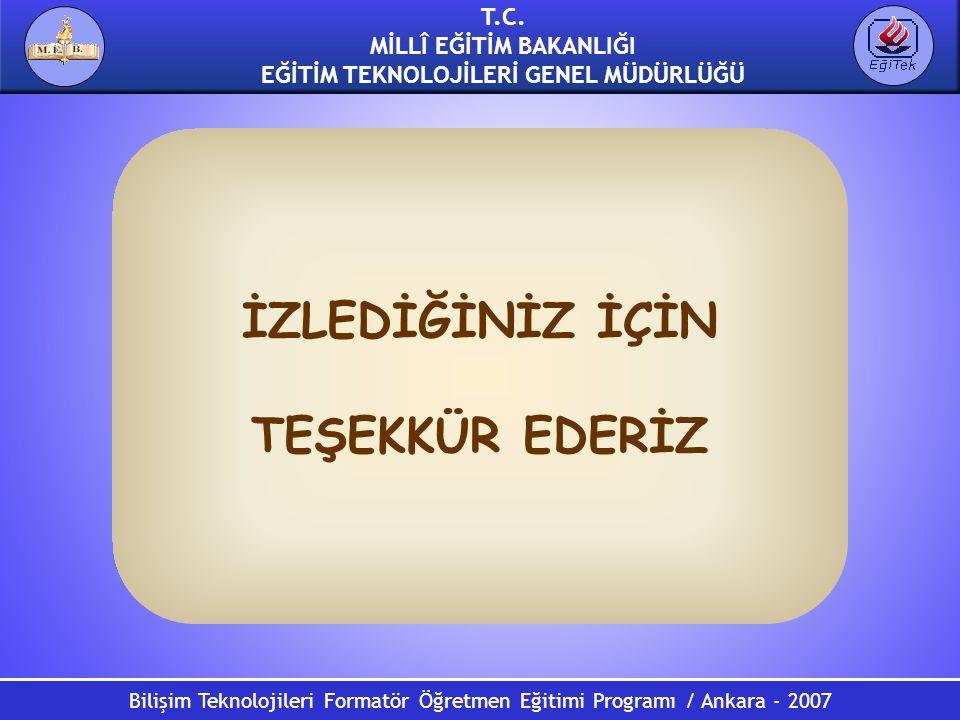 Bilişim Teknolojileri Formatör Öğretmen Eğitimi Programı / Ankara - 2007 T.C. MİLLÎ EĞİTİM BAKANLIĞI EĞİTİM TEKNOLOJİLERİ GENEL MÜDÜRLÜĞÜ İZLEDİĞİNİZ