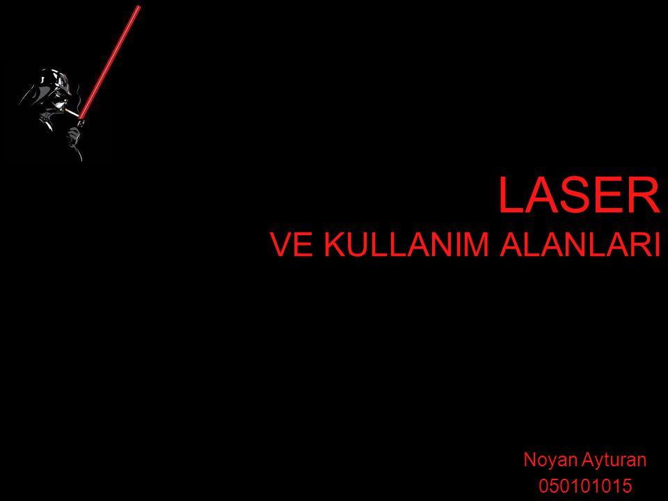LASER VE KULLANIM ALANLARI Noyan Ayturan 050101015