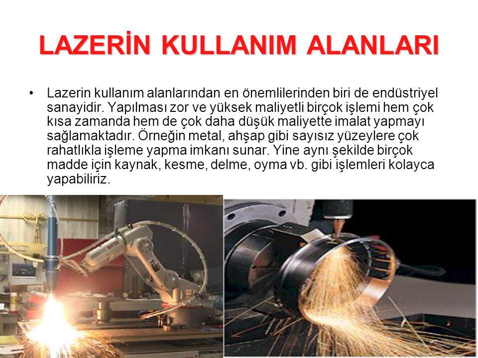 LAZERİN KULLANIM ALANLARI •Lazerin kullanım alanlarından en önemlilerinden biri de endüstriyel sanayidir.